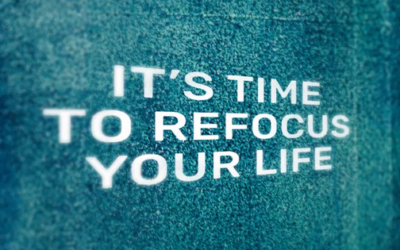 Six Steps To Refocus Your Life